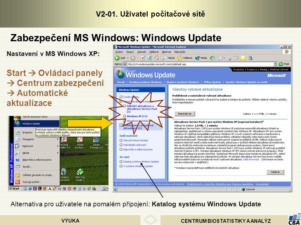 CENTRUM BIOSTATISTIKY A ANALÝZ VÝUKA V2-01. V2-01. Uživatel počítačové sítě Zabezpečení MS Windows: Windows Update Alternativa pro uživatele na pomalé