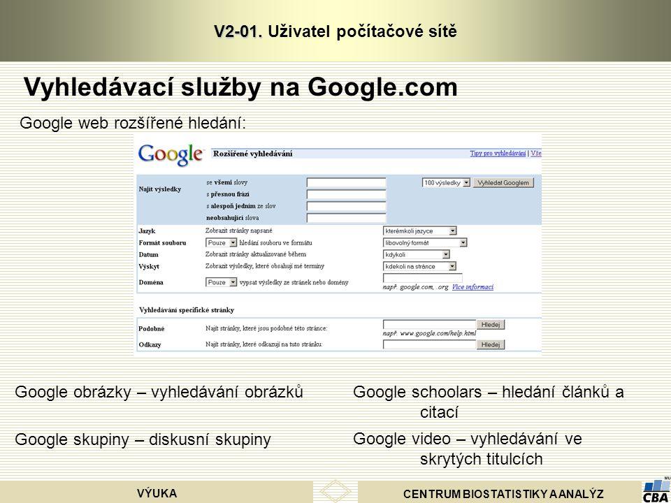 CENTRUM BIOSTATISTIKY A ANALÝZ VÝUKA V2-01. V2-01. Uživatel počítačové sítě Vyhledávací služby na Google.com Google web rozšířené hledání: Google obrá