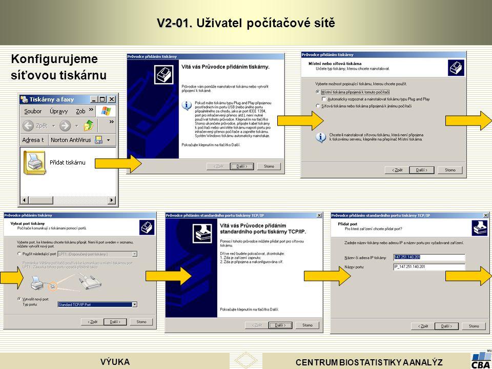 CENTRUM BIOSTATISTIKY A ANALÝZ VÝUKA V2-01. V2-01. Uživatel počítačové sítě Konfigurujeme síťovou tiskárnu