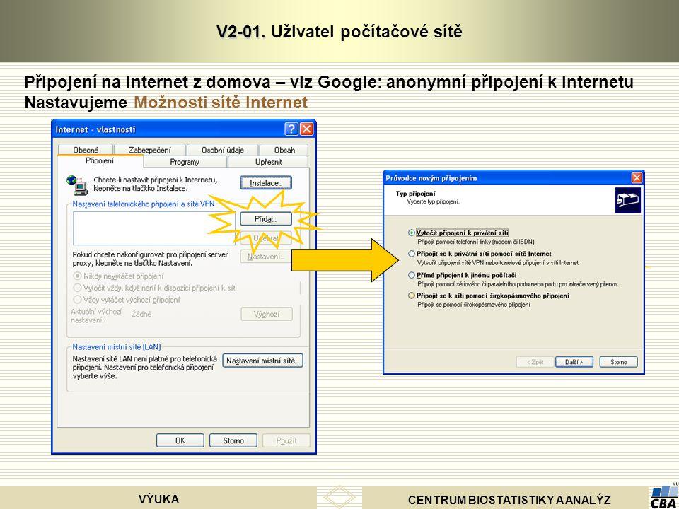 CENTRUM BIOSTATISTIKY A ANALÝZ VÝUKA V2-01. V2-01. Uživatel počítačové sítě Připojení na Internet z domova – viz Google: anonymní připojení k internet