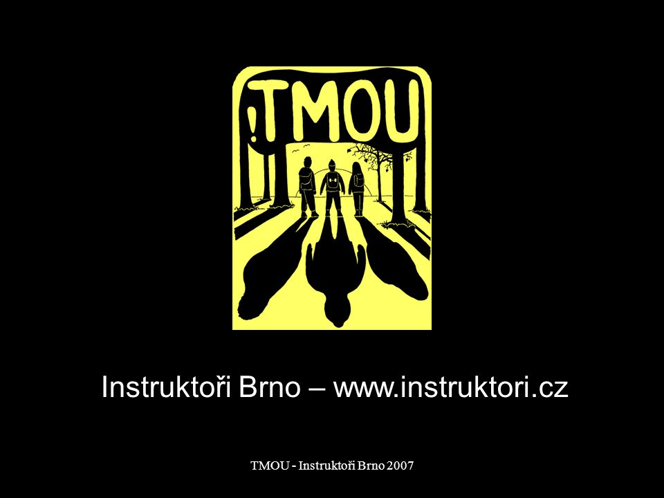 TMOU - Instruktoři Brno 2007 Termíny TMOU T1 - podzim 2000 T2 - jaro 2001 T3 - podzim 2001 (dále vždy podzim) T4 - 2002 T5 - 2003 T6 - 2004 T7 - 2005 T8 - 2006 T9 - 2007 TMOU 1 – v cíli na Stránské skále – podzim 2000