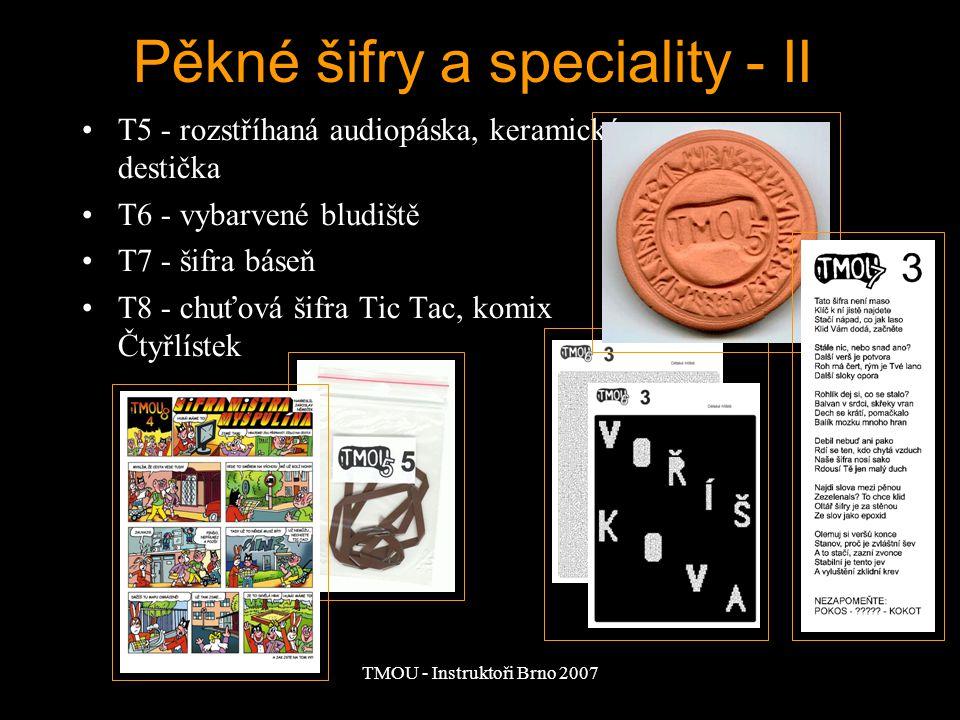 TMOU - Instruktoři Brno 2007 Pěkné šifry a speciality - II T5 - rozstříhaná audiopáska, keramická destička T6 - vybarvené bludiště T7 - šifra báseň T8
