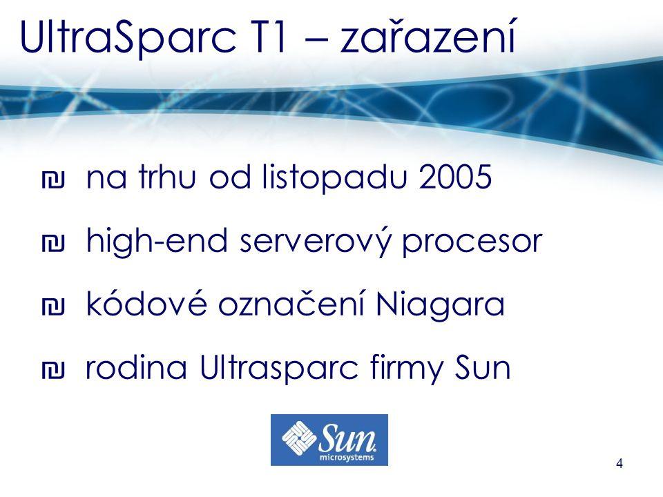 5 UltraSparc T1 – cíle ₪ nízká spotřeba → snížení nákladů serverových center ₪ vysoká datová propustnost → technologie CoolThreads ®