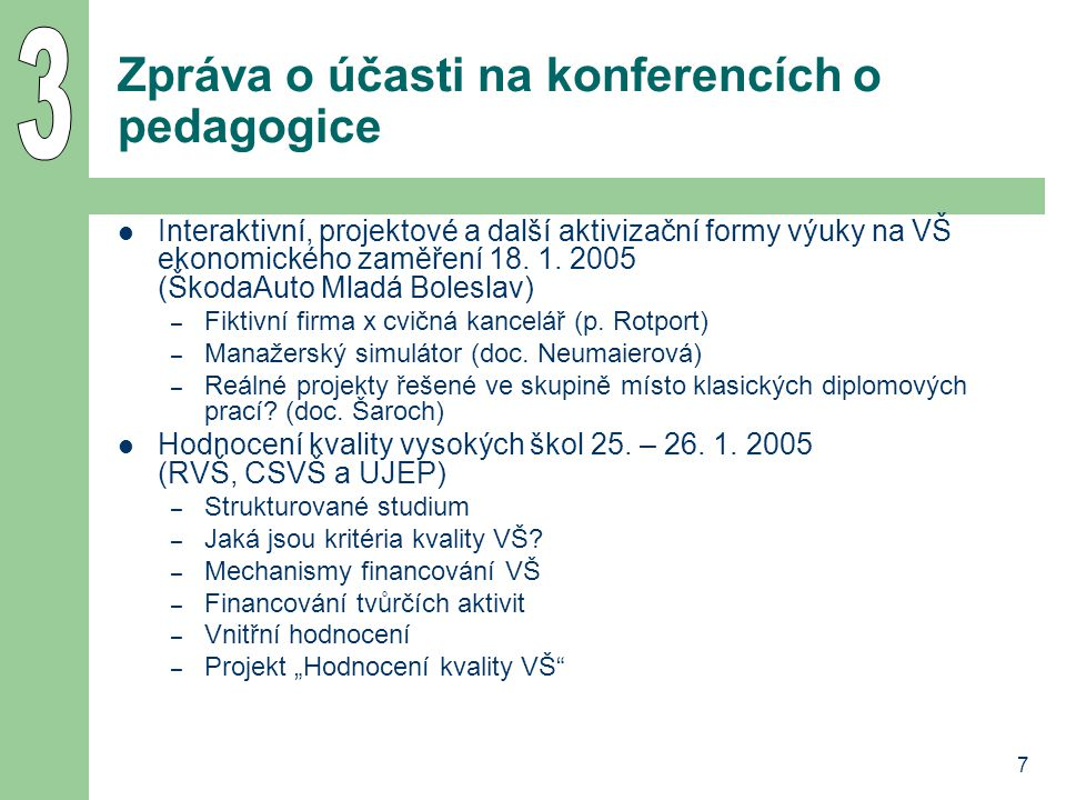 7 Zpráva o účasti na konferencích o pedagogice Interaktivní, projektové a další aktivizační formy výuky na VŠ ekonomického zaměření 18.
