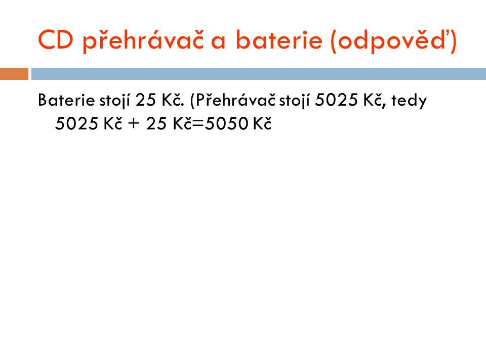 CD přehrávač a baterie (odpověď) Baterie stojí 25 Kč.