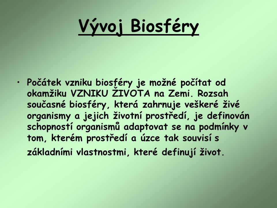 Vývoj Biosféry Počátek vzniku biosféry je možné počítat od okamžiku VZNIKU ŽIVOTA na Zemi.