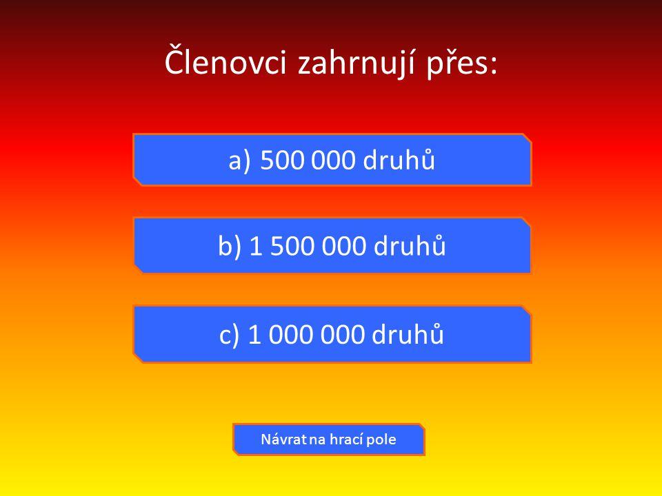Členovci zahrnují přes: a) 500 000 druhů b) 1 500 000 druhů c) 1 000 000 druhů Návrat na hrací pole