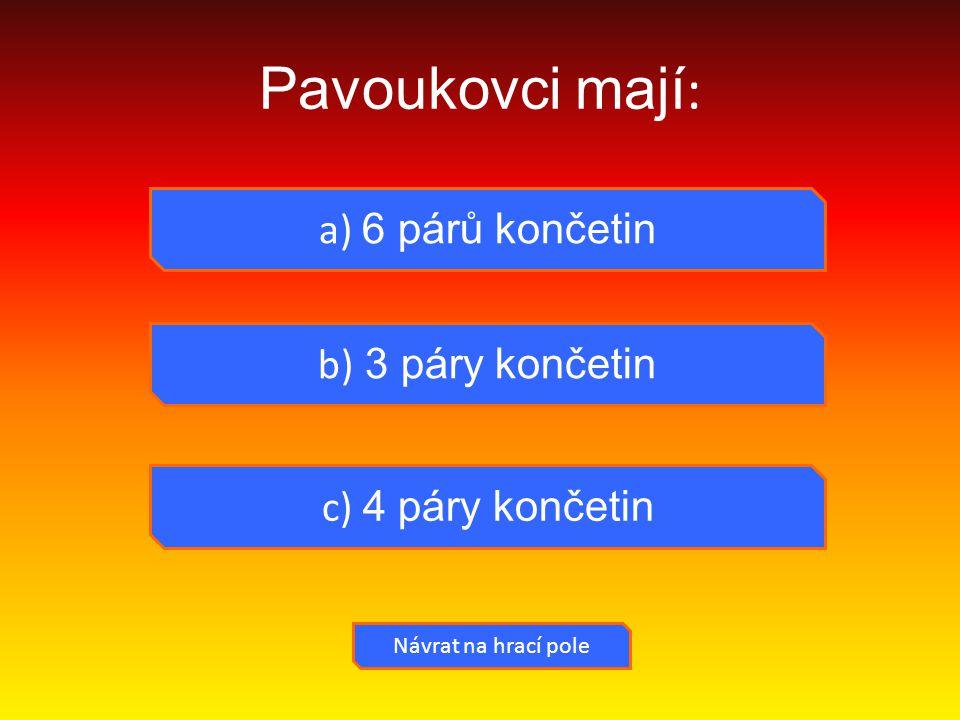 Pavoukovci mají : a) 6 párů končetin b) 3 páry končetin Návrat na hrací pole c) 4 páry končetin