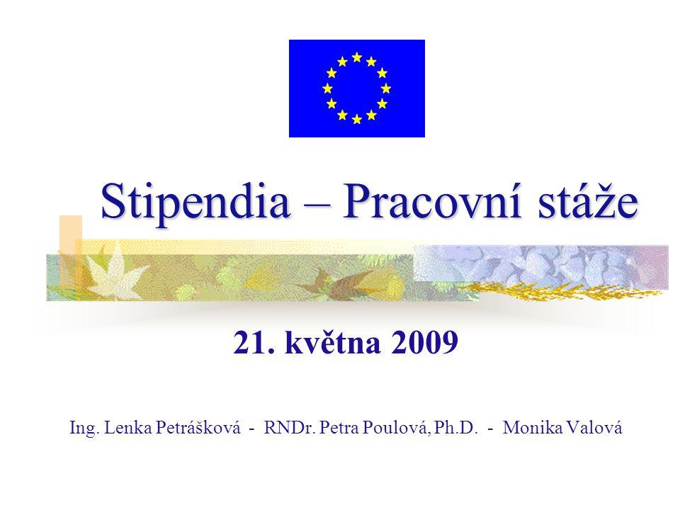 Stipendia – Pracovní stáže 21. května 2009 Ing. Lenka Petrášková - RNDr. Petra Poulová, Ph.D. - Monika Valová