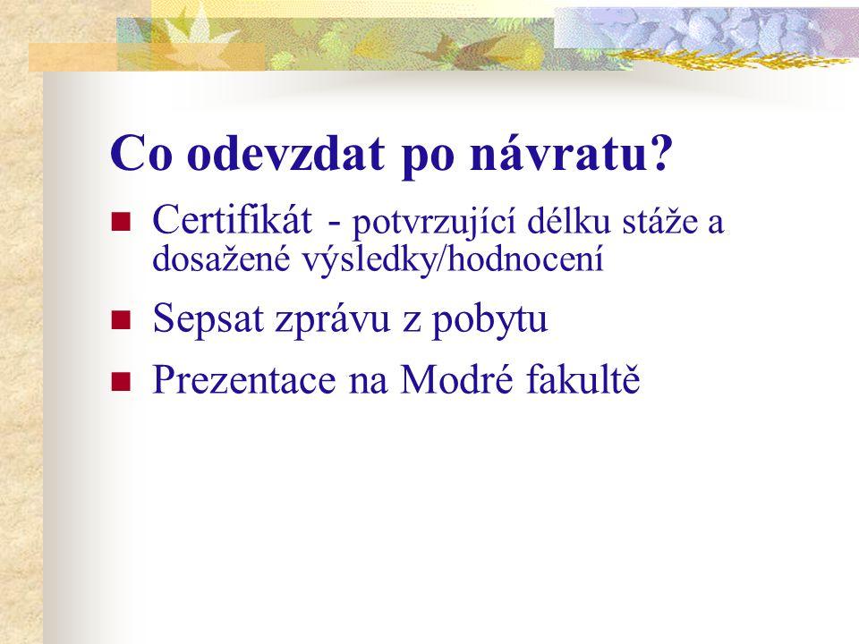Co odevzdat po návratu? Certifikát - potvrzující délku stáže a dosažené výsledky/hodnocení Sepsat zprávu z pobytu Prezentace na Modré fakultě