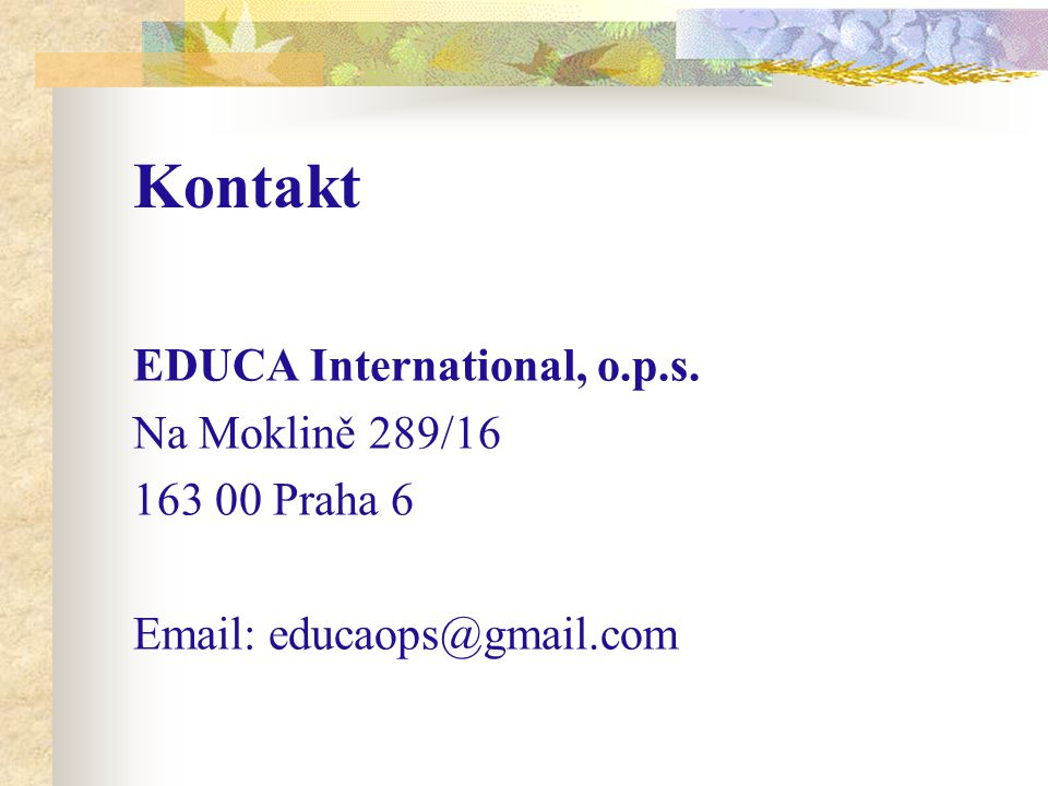 Kontakt EDUCA International, o.p.s. Na Moklině 289/16 163 00 Praha 6 Email: educaops@gmail.com