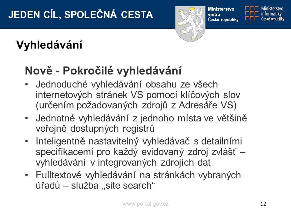 JEDEN CÍL, SPOLEČNÁ CESTA Ministerstvo vnitra České republiky www.portal.gov.cz12 Vyhledávání Nově - Pokročilé vyhledávání Jednoduché vyhledávání obsa