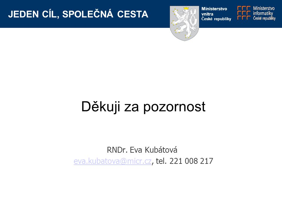 JEDEN CÍL, SPOLEČNÁ CESTA Ministerstvo vnitra České republiky Děkuji za pozornost RNDr.