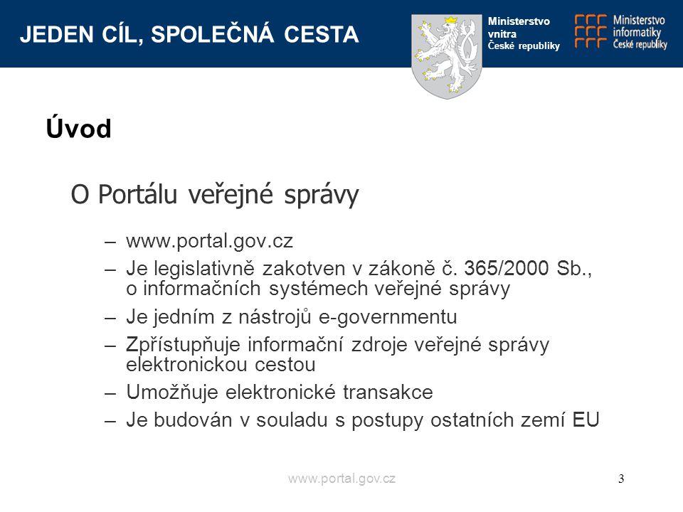 JEDEN CÍL, SPOLEČNÁ CESTA Ministerstvo vnitra České republiky www.portal.gov.cz3 O Portálu veřejné správy –www.portal.gov.cz –Je legislativně zakotven
