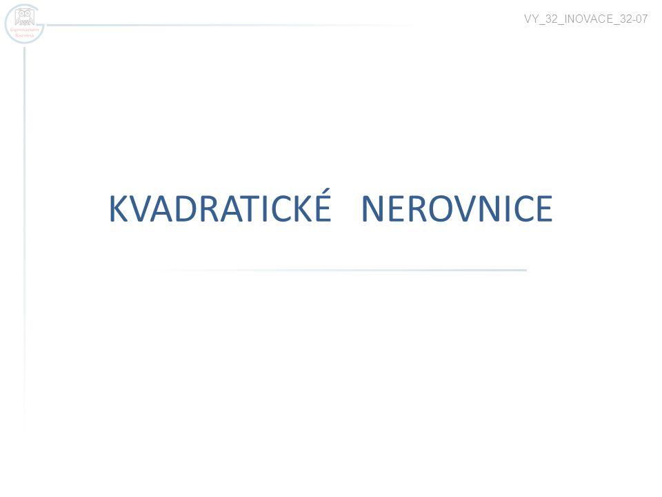 KVADRATICKÉ NEROVNICE VY_32_INOVACE_32-07