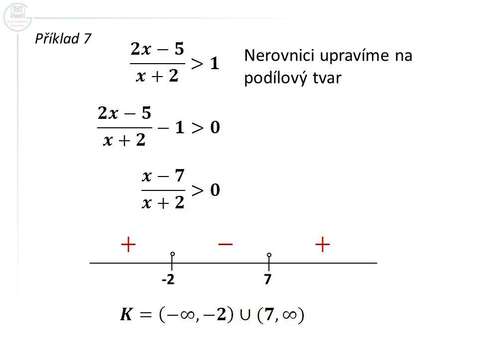 Příklad 7 Nerovnici upravíme na podílový tvar -2 7