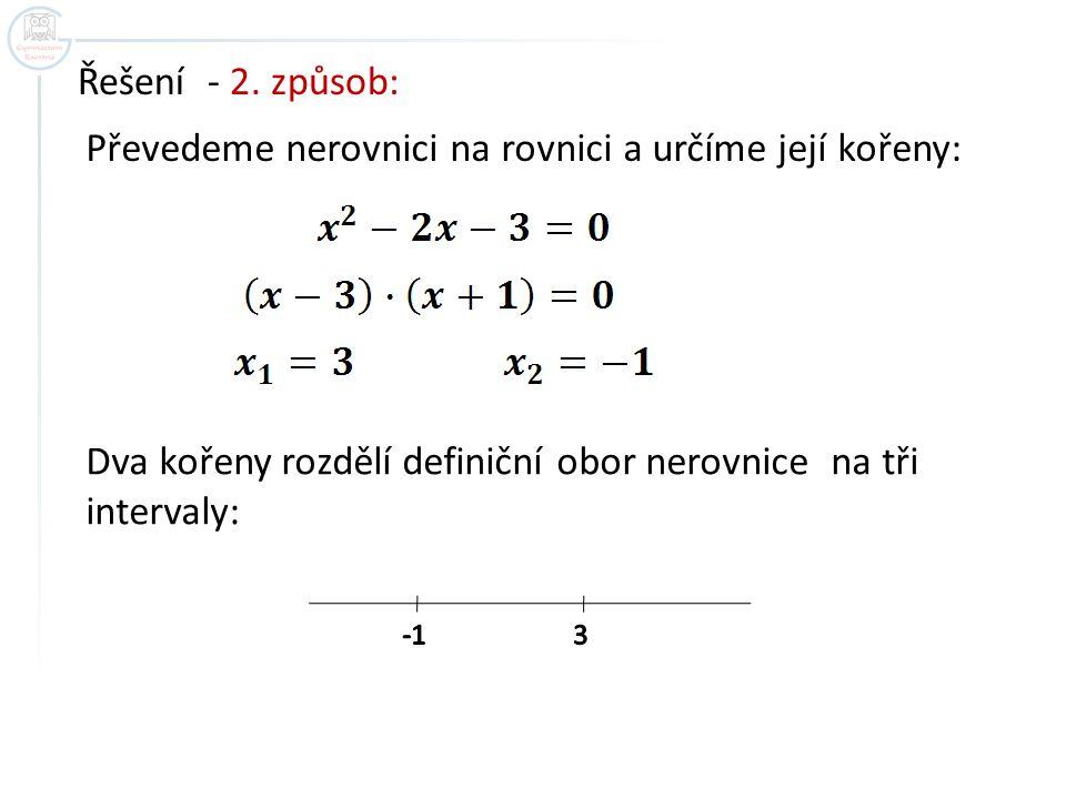 Řešení - 2. způsob: Převedeme nerovnici na rovnici a určíme její kořeny: Dva kořeny rozdělí definiční obor nerovnice na tři intervaly: