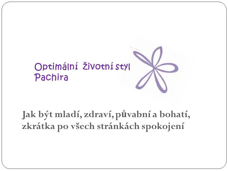 Optimální životní styl Pachira Jak být mladí, zdraví, p ů vabní a bohatí, zkrátka po všech stránkách spokojení