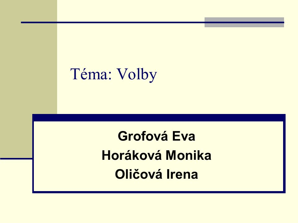 Téma: Volby Grofová Eva Horáková Monika Oličová Irena