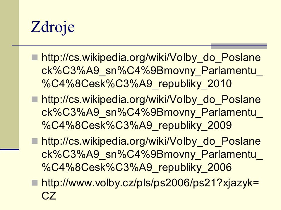 Zdroje http://cs.wikipedia.org/wiki/Volby_do_Poslane ck%C3%A9_sn%C4%9Bmovny_Parlamentu_ %C4%8Cesk%C3%A9_republiky_2010 http://cs.wikipedia.org/wiki/Vo