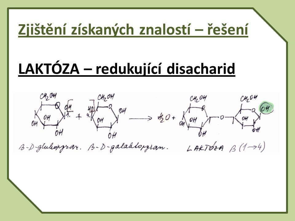 Zjištění získaných znalostí – řešení LAKTÓZA – redukující disacharid