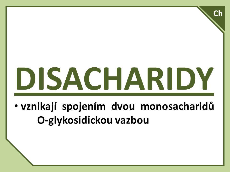 DISACHARIDY vznikají spojením dvou monosacharidů O-glykosidickou vazbou A Ch