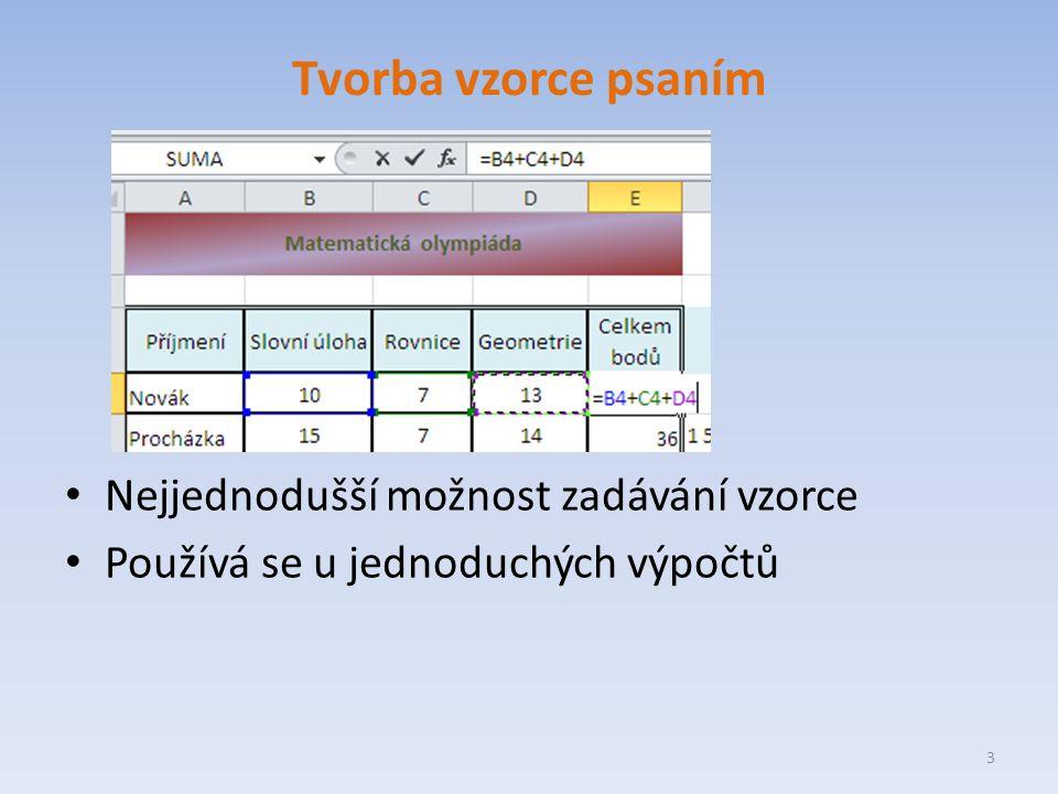 Tvorba vzorce psaním Nejjednodušší možnost zadávání vzorce Používá se u jednoduchých výpočtů 3