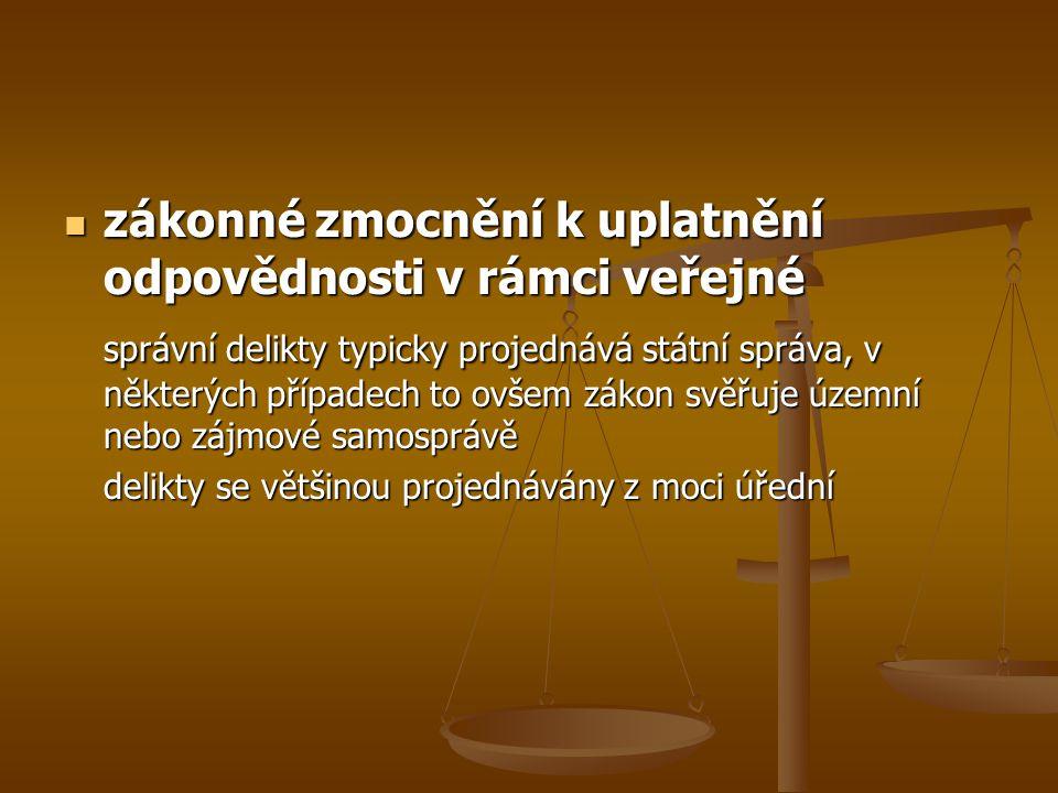 zákonné zmocnění k uplatnění odpovědnosti v rámci veřejné zákonné zmocnění k uplatnění odpovědnosti v rámci veřejné správní delikty typicky projednává