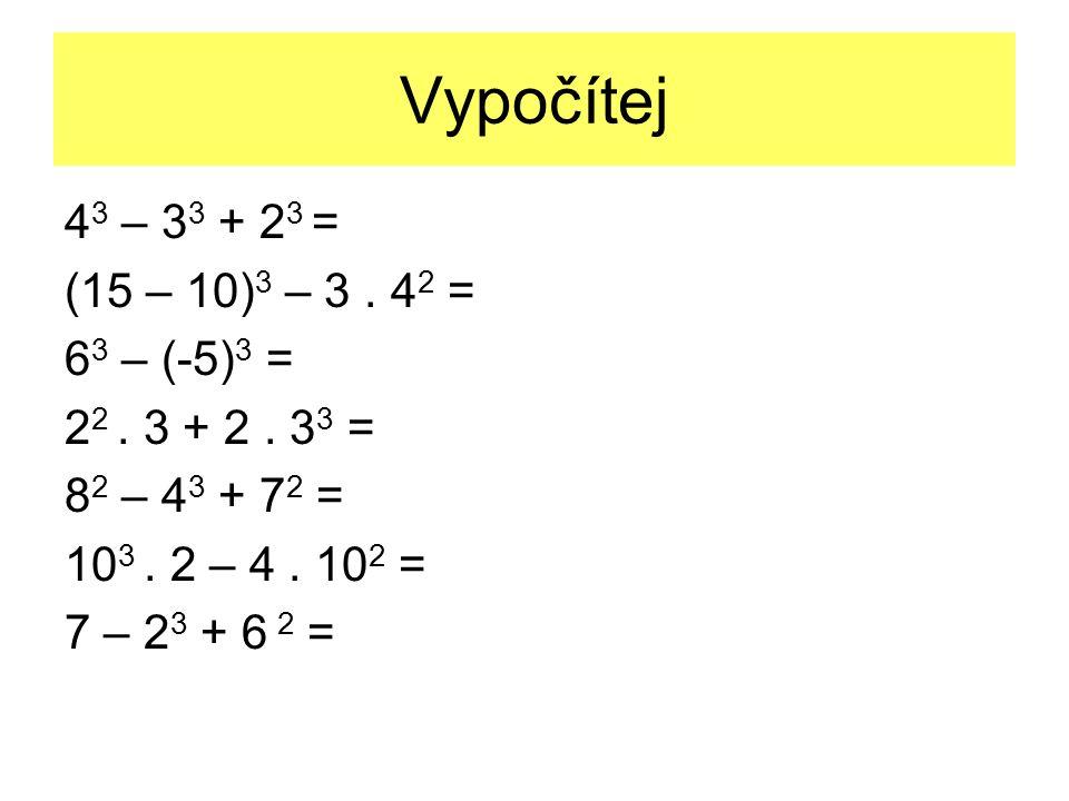 Vypočítej 4 3 – 3 3 + 2 3 = (15 – 10) 3 – 3. 4 2 = 6 3 – (-5) 3 = 2 2. 3 + 2. 3 3 = 8 2 – 4 3 + 7 2 = 10 3. 2 – 4. 10 2 = 7 – 2 3 + 6 2 =