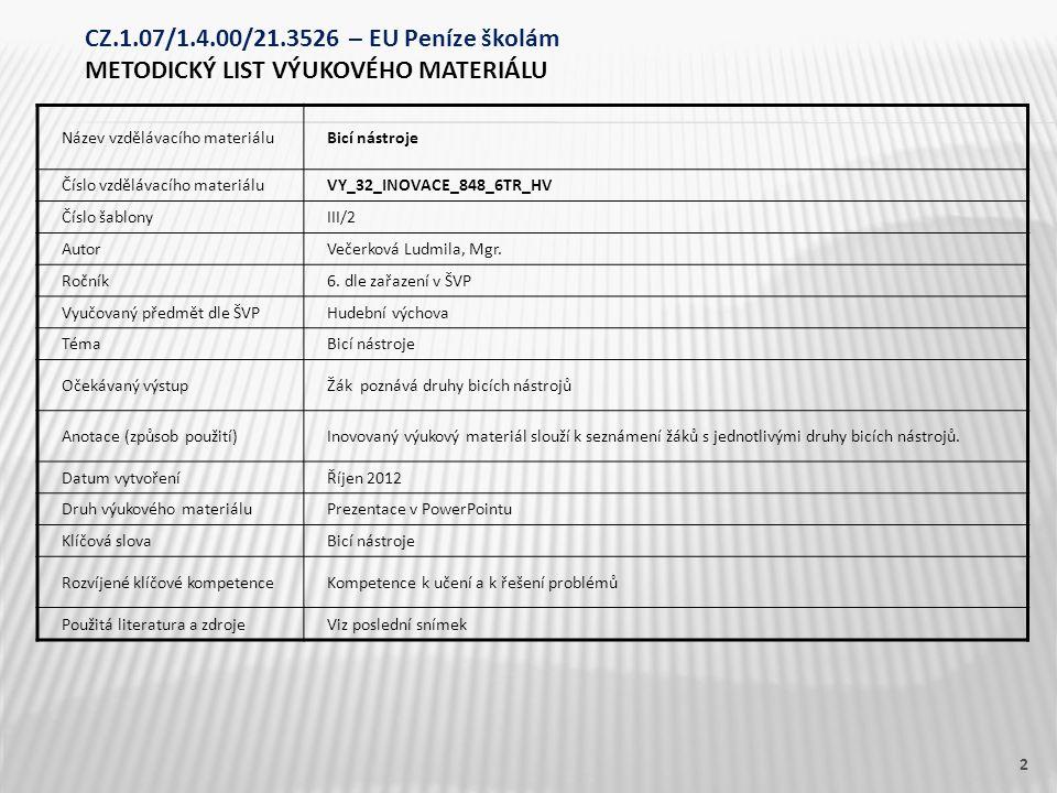 Název vzdělávacího materiáluBicí nástroje Číslo vzdělávacího materiáluVY_32_INOVACE_848_6TR_HV Číslo šablonyIII/2 AutorVečerková Ludmila, Mgr.