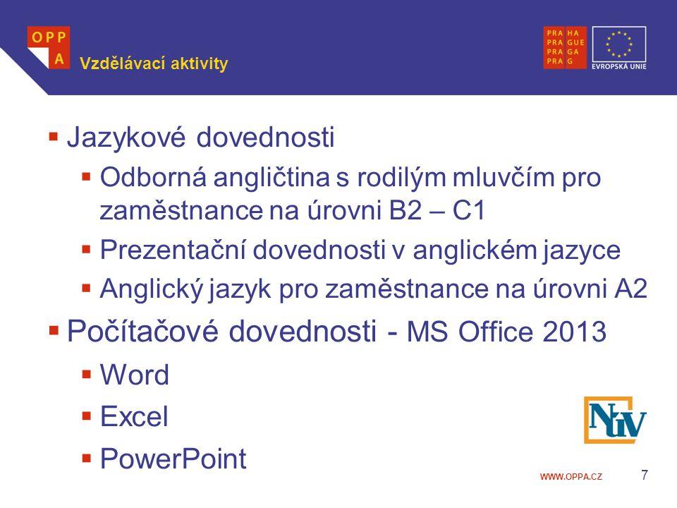 WWW.OPPA.CZ 7 Vzdělávací aktivity  Jazykové dovednosti  Odborná angličtina s rodilým mluvčím pro zaměstnance na úrovni B2 – C1  Prezentační dovednosti v anglickém jazyce  Anglický jazyk pro zaměstnance na úrovni A2  Počítačové dovednosti - MS Office 2013  Word  Excel  PowerPoint
