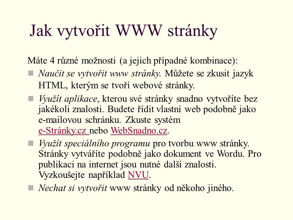 Jak vytvořit WWW stránky Máte 4 různé možnosti (a jejich případné kombinace): Naučit se vytvořit www stránky.