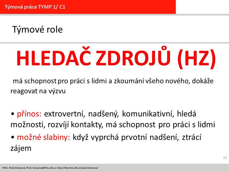 PhDr. Pavla Kotyzová, Ph.D, kotyzova@fmk.utb.cz, http://lide.fmk.utb.cz/pavla-kotyzova/ Týmové role Týmová práce TYMP 1/ C1 HLEDAČ ZDROJŮ (HZ) má scho