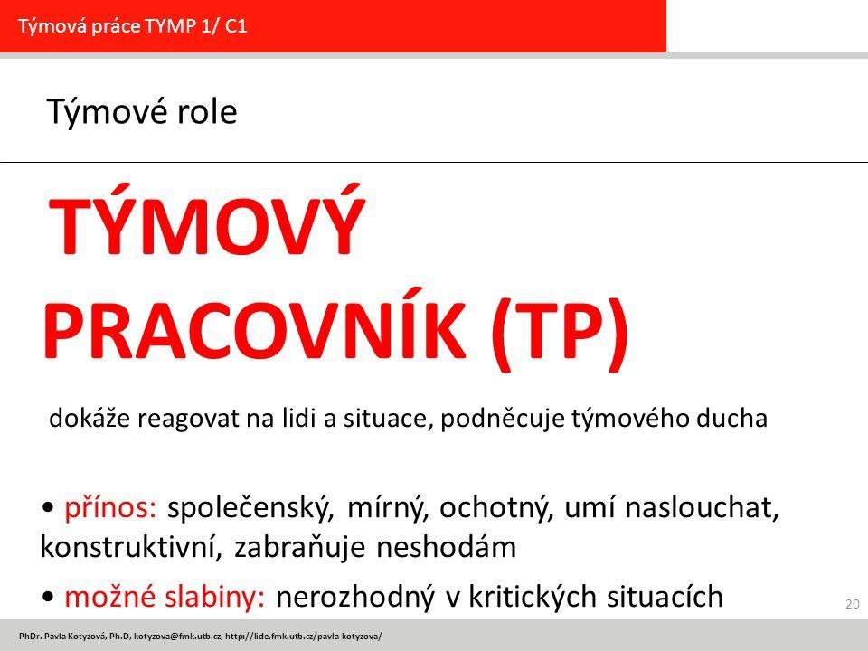 PhDr. Pavla Kotyzová, Ph.D, kotyzova@fmk.utb.cz, http://lide.fmk.utb.cz/pavla-kotyzova/ Týmové role Týmová práce TYMP 1/ C1 TÝMOVÝ PRACOVNÍK (TP) doká