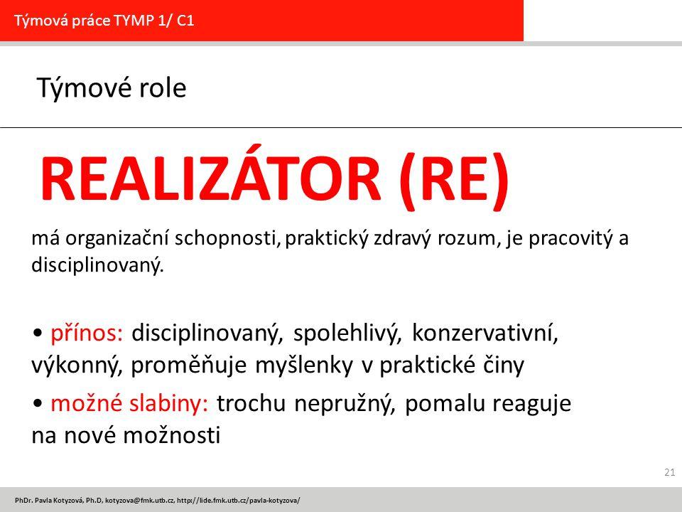 PhDr. Pavla Kotyzová, Ph.D, kotyzova@fmk.utb.cz, http://lide.fmk.utb.cz/pavla-kotyzova/ Týmové role Týmová práce TYMP 1/ C1 REALIZÁTOR (RE) má organiz