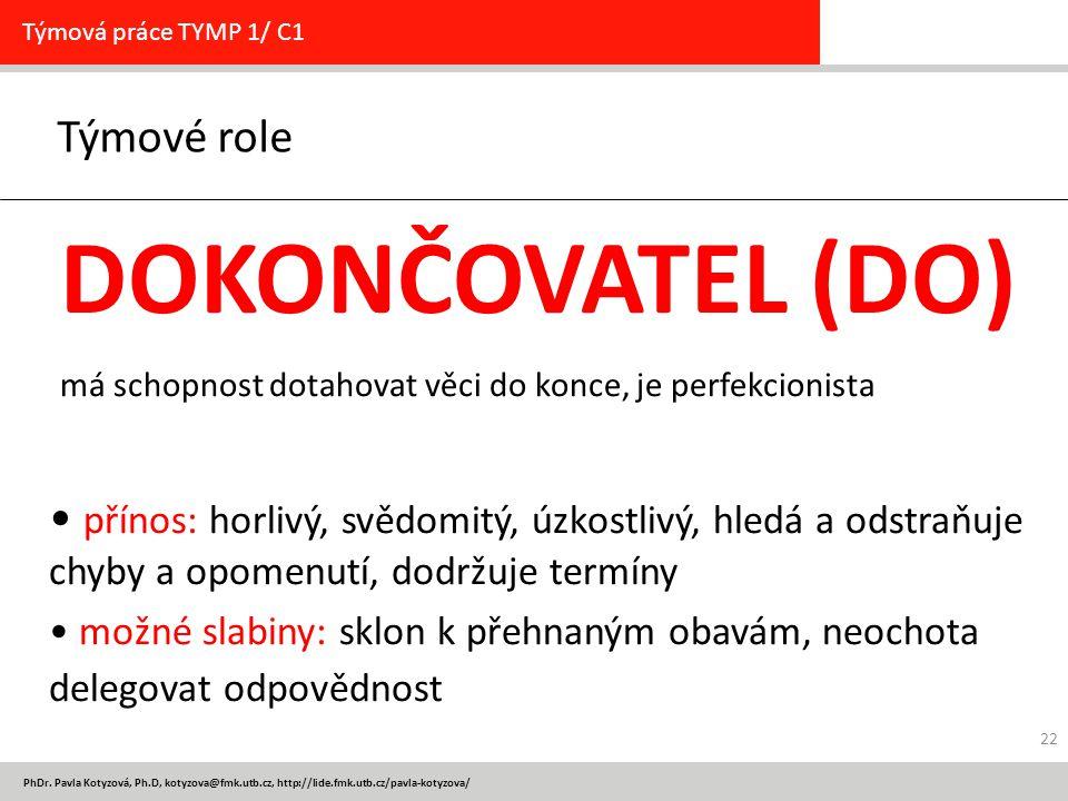 PhDr. Pavla Kotyzová, Ph.D, kotyzova@fmk.utb.cz, http://lide.fmk.utb.cz/pavla-kotyzova/ Týmové role Týmová práce TYMP 1/ C1 DOKONČOVATEL (DO) má schop