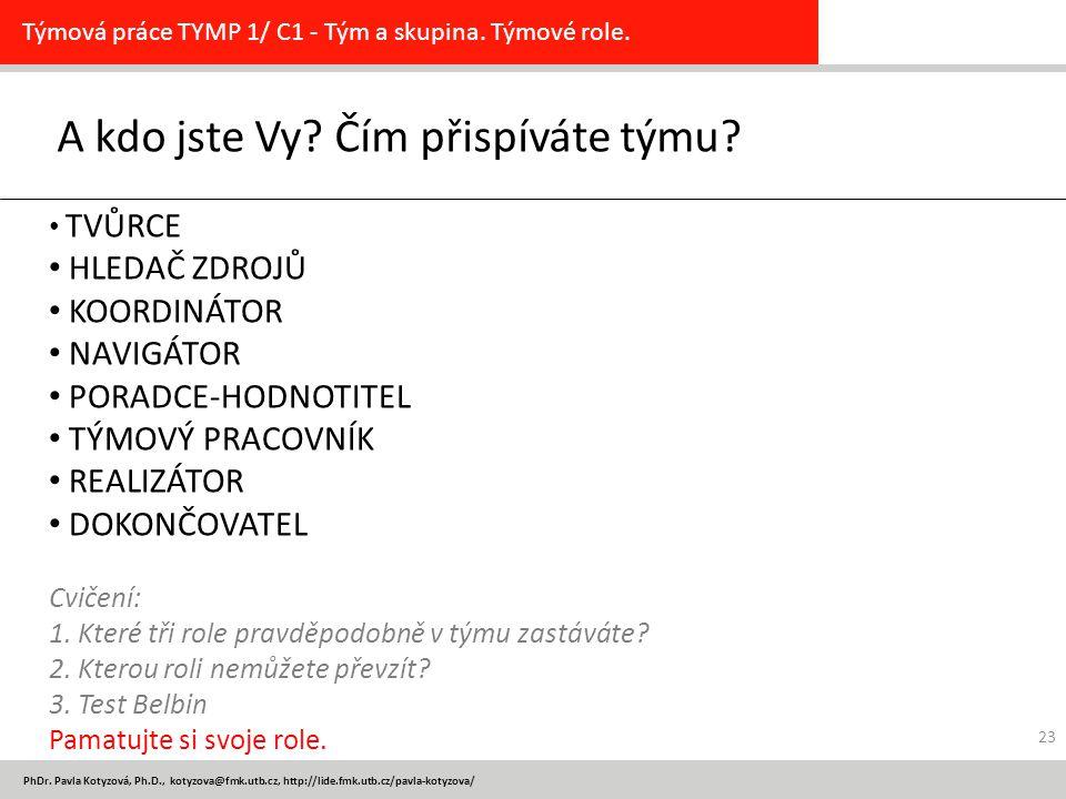 PhDr. Pavla Kotyzová, Ph.D., kotyzova@fmk.utb.cz, http://lide.fmk.utb.cz/pavla-kotyzova/ A kdo jste Vy? Čím přispíváte týmu? Týmová práce TYMP 1/ C1 -