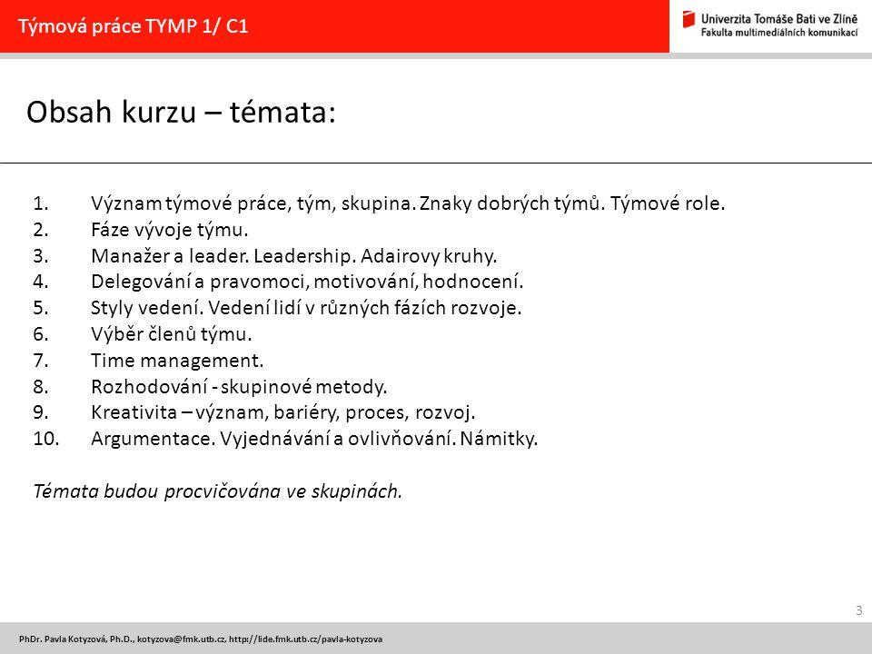 3 PhDr. Pavla Kotyzová, Ph.D., kotyzova@fmk.utb.cz, http://lide.fmk.utb.cz/pavla-kotyzova Obsah kurzu – témata: Týmová práce TYMP 1/ C1 1.Význam týmov
