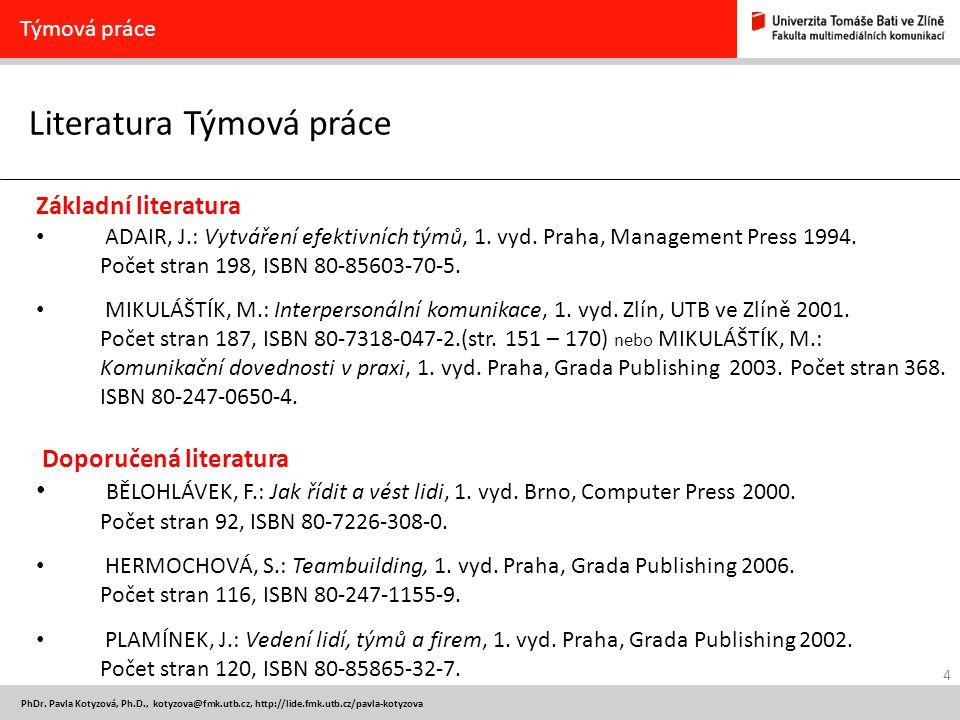 4 PhDr. Pavla Kotyzová, Ph.D., kotyzova@fmk.utb.cz, http://lide.fmk.utb.cz/pavla-kotyzova Literatura Týmová práce Týmová práce Základní literatura ADA