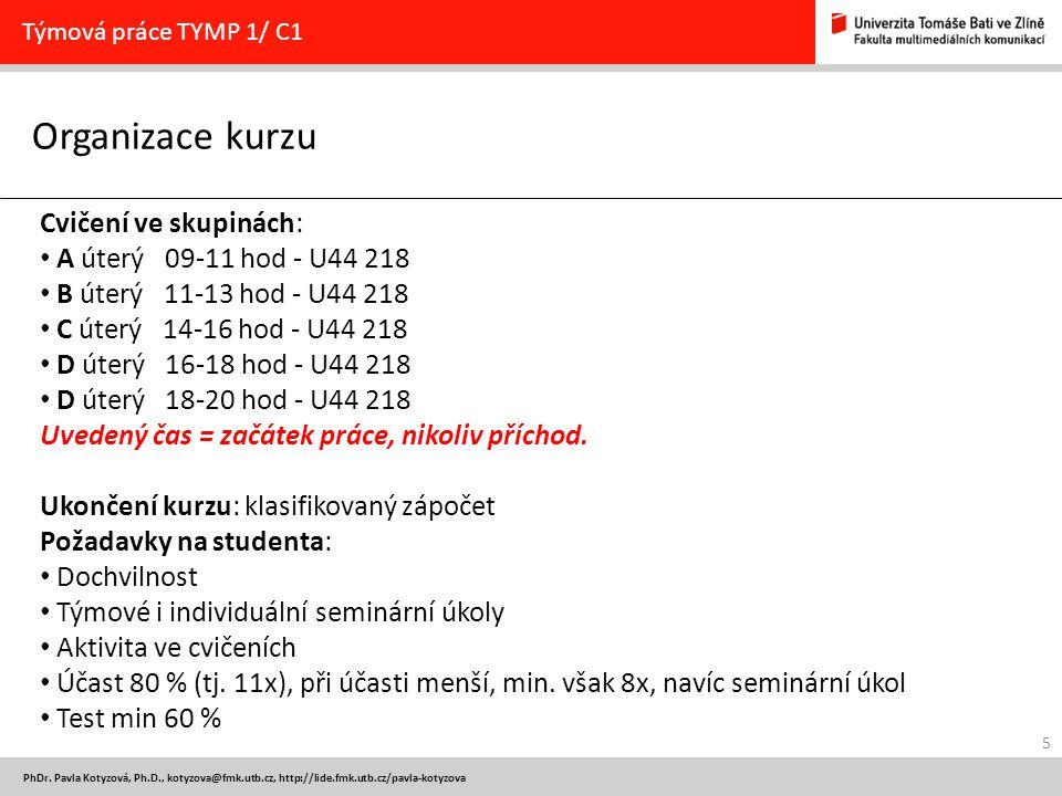 5 PhDr. Pavla Kotyzová, Ph.D., kotyzova@fmk.utb.cz, http://lide.fmk.utb.cz/pavla-kotyzova Organizace kurzu Týmová práce TYMP 1/ C1 Cvičení ve skupinác
