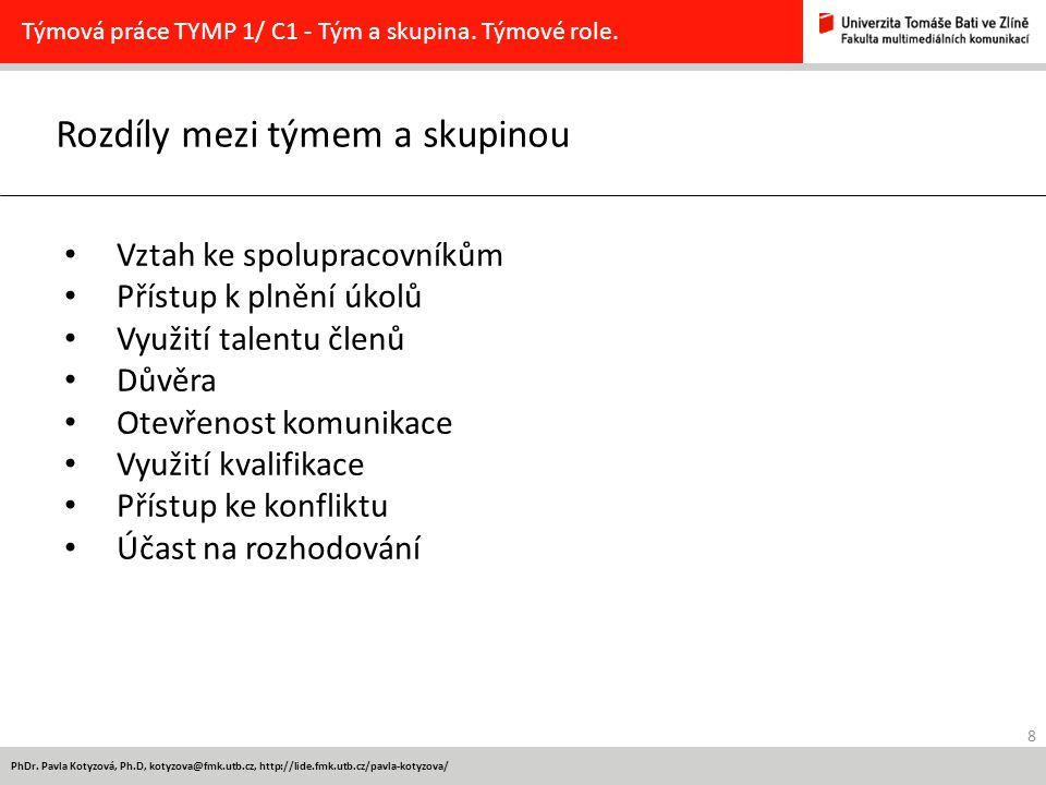 8 PhDr. Pavla Kotyzová, Ph.D, kotyzova@fmk.utb.cz, http://lide.fmk.utb.cz/pavla-kotyzova/ Rozdíly mezi týmem a skupinou Týmová práce TYMP 1/ C1 - Tým