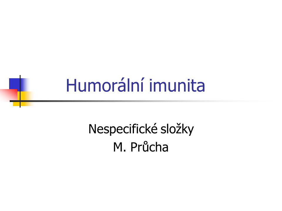 Humorální imunita Nespecifické složky M. Průcha