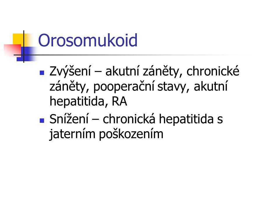 Orosomukoid Zvýšení – akutní záněty, chronické záněty, pooperační stavy, akutní hepatitida, RA Snížení – chronická hepatitida s jaterním poškozením