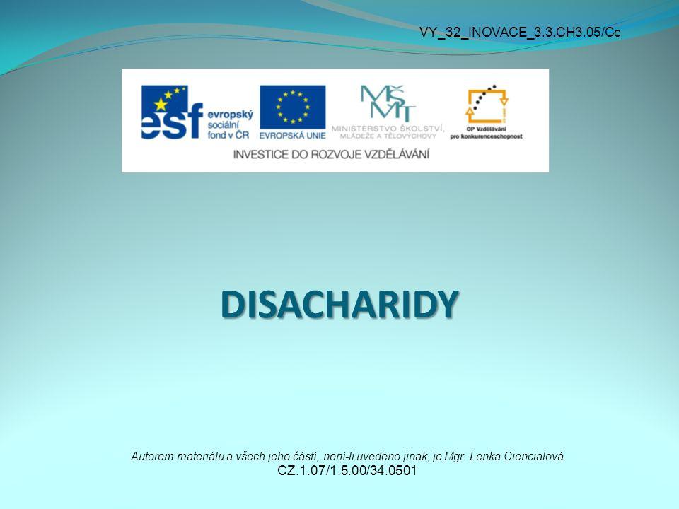 DISACHARIDY Autorem materiálu a všech jeho částí, není-li uvedeno jinak, je Mgr.