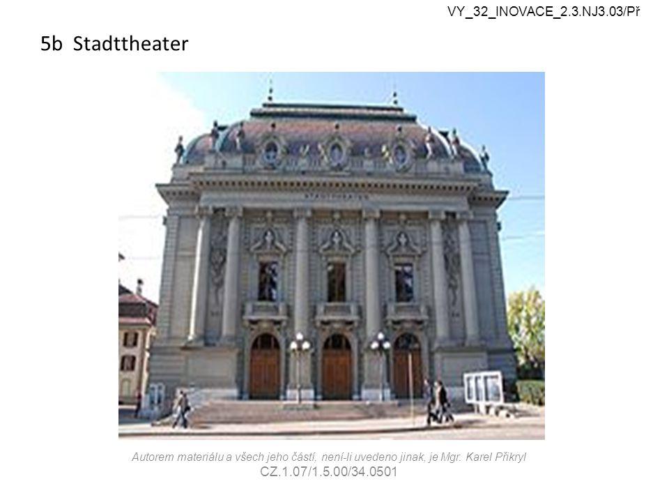 5b Stadttheater Autorem materiálu a všech jeho částí, není-li uvedeno jinak, je Mgr.