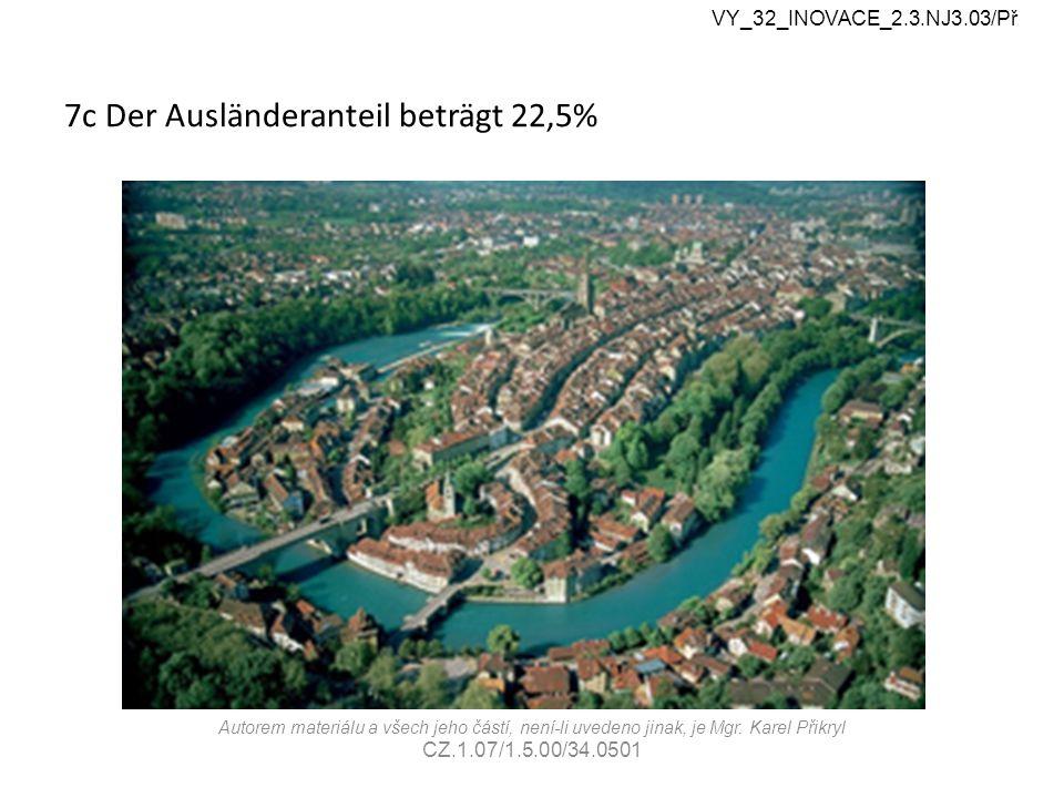 7c Der Ausländeranteil beträgt 22,5% VY_32_INOVACE_2.3.NJ3.03/Př Autorem materiálu a všech jeho částí, není-li uvedeno jinak, je Mgr.