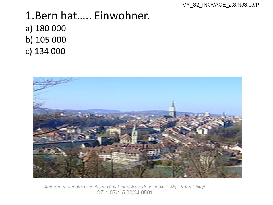 6c Sitz der Berner Regierung VY_32_INOVACE_2.3.NJ3.03/Př Autorem materiálu a všech jeho částí, není-li uvedeno jinak, je Mgr.