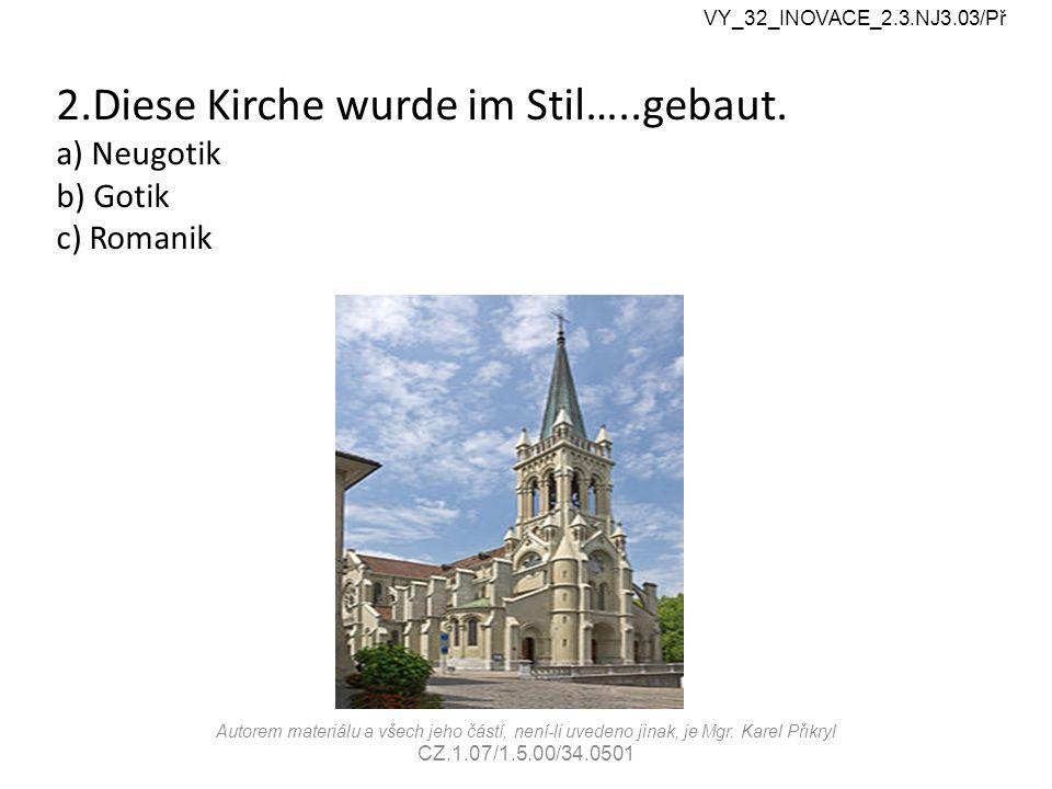 2.Diese Kirche wurde im Stil…..gebaut.