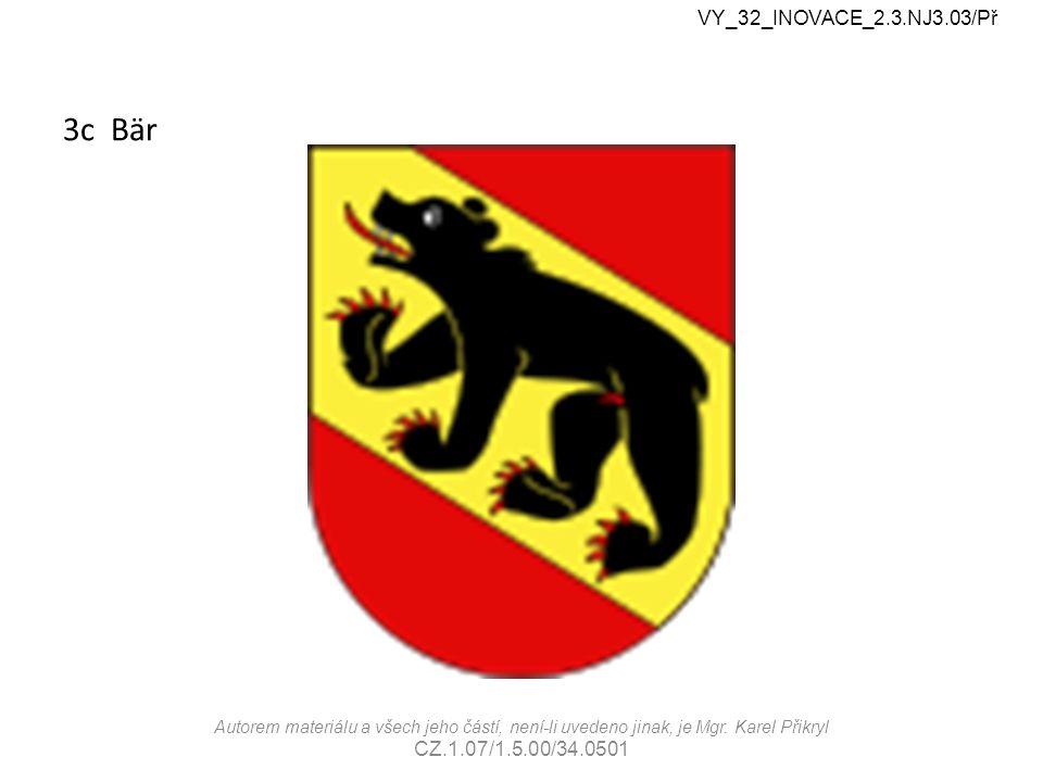 3c Bär VY_32_INOVACE_2.3.NJ3.03/Př Autorem materiálu a všech jeho částí, není-li uvedeno jinak, je Mgr.