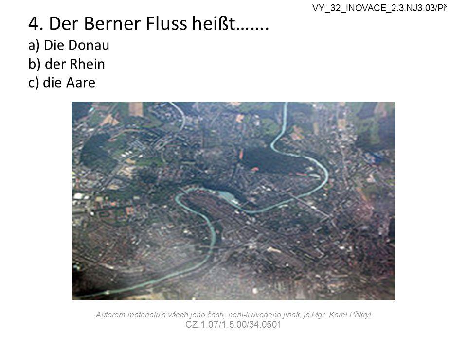 4. Der Berner Fluss heißt…….